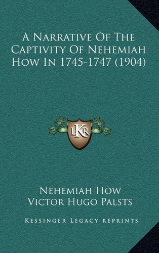 9781168871749: A Narrative Of The Captivity Of Nehemiah How In 1745-1747 (1904)