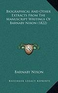 9781168872920: Biographical And Other Extracts From The Manuscript Writings Of Barnaby Nixon (1822)