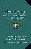 9781168873026: Divine Healing: The Origin And Cure Of Disease, As Taught In The Bible And Explained By Emanuel Swedenborg (1907)