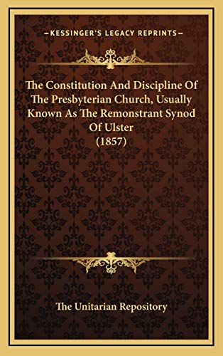 9781168875501: The Constitution and Discipline of the Presbyterian Church, Usually Known as the Remonstrant Synod of Ulster (1857)