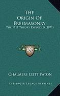 9781168875730: The Origin Of Freemasonry: The 1717 Theory Exploded (1871)