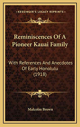 9781168875969: Reminiscences Of A Pioneer Kauai Family: With References And Anecdotes Of Early Honolulu (1918)