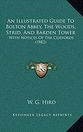 9781168878014: An Illustrated Guide To Bolton Abbey, The Woods, Strid, And Barden Tower: With Notices Of The Cliffords (1882)