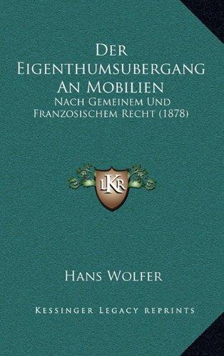 9781168883605: Der Eigenthumsubergang An Mobilien: Nach Gemeinem Und Franzosischem Recht (1878) (German Edition)