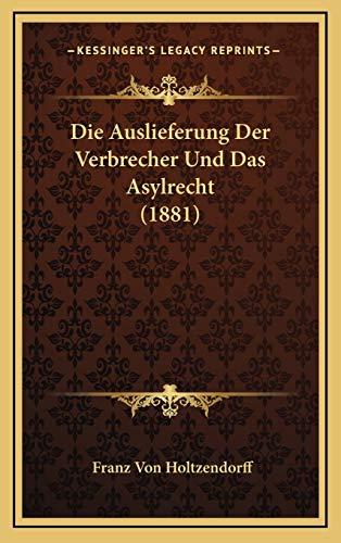 9781168885197: Die Auslieferung Der Verbrecher Und Das Asylrecht (1881)
