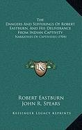 9781168888013: The Dangers and Sufferings of Robert Eastburn, and His Deliverance from Indian Captivity: Narratives of Captivities (1904)