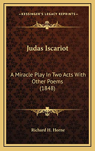 9781168888433: Judas Iscariot: A Miracle Play In Two Acts With Other Poems (1848)
