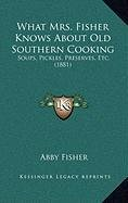 9781168888648: What Mrs. Fisher Knows About Old Southern Cooking: Soups, Pickles, Preserves, Etc. (1881)