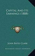 9781168892393: Capital And Its Earnings (1888)