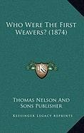 9781168893277: Who Were The First Weavers? (1874)