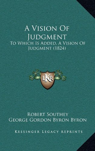 9781168894045: A Vision of Judgment: To Which Is Added, a Vision of Judgment (1824)