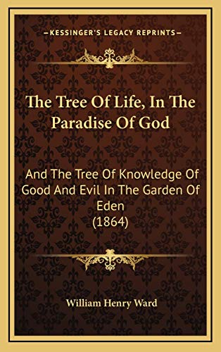 9781168895035: The Tree Of Life, In The Paradise Of God: And The Tree Of Knowledge Of Good And Evil In The Garden Of Eden (1864)