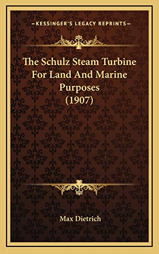 9781168895868: The Schulz Steam Turbine For Land And Marine Purposes (1907)