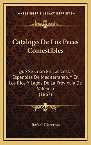 9781168900050: Catalogo de Los Peces Comestibles: Que Se Crian En Las Costas Espanolas de Mediterraneo, y En Los Rios y Lagos de La Provincia de Valencia (1867)