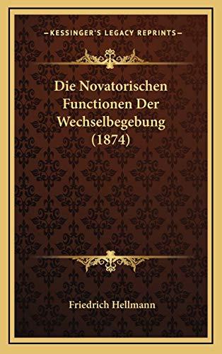 9781168900326: Die Novatorischen Functionen Der Wechselbegebung (1874) (German Edition)