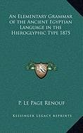 9781168901774: An Elementary Grammar of the Ancient Egyptian Language in the Hieroglyphic Type 1875