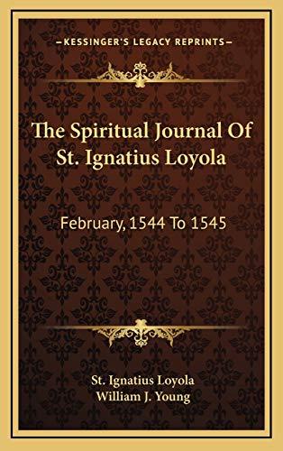 The Spiritual Journal Of St. Ignatius Loyola: February, 1544 To 1545: Loyola, St. Ignatius