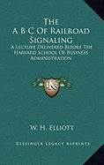 9781168903518: The A B C Of Railroad Signaling: A Lecture Delivered Before The Harvard School Of Business Administration