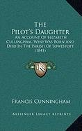 9781168906885: The Pilot's Daughter: An Account Of Elizabeth Cullingham, Who Was Born And Died In The Parish Of Lowestoft (1841)