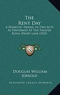 9781168906915: The Rent Day: A Domestic Drama, In Two Acts, As Performed At The Theater Royal Drury Lane (1832)