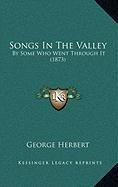 Songs In The Valley: By Some Who Went Through It (1873) (9781168907264) by George Herbert