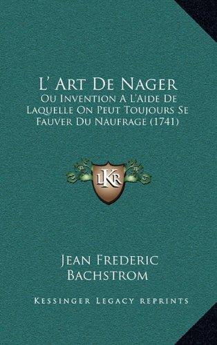 9781168908292: L' Art de Nager: Ou Invention A L'Aide de Laquelle on Peut Toujours Se Fauver Du Naufrage (1741)