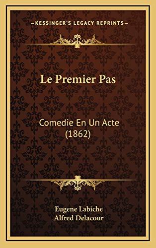 Le Premier Pas: Comedie En Un Acte (1862) (French Edition) (1168909627) by Eugene Labiche; Alfred Delacour