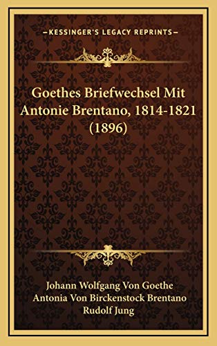 9781168909831: Goethes Briefwechsel Mit Antonie Brentano, 1814-1821 (1896)