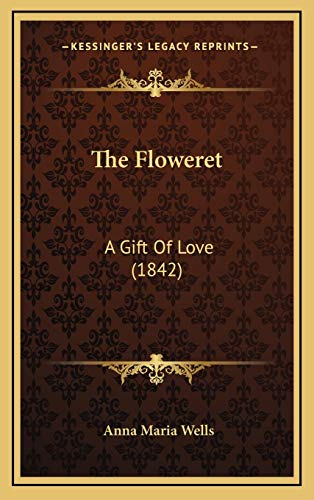 9781168910486: The Floweret: A Gift Of Love (1842)