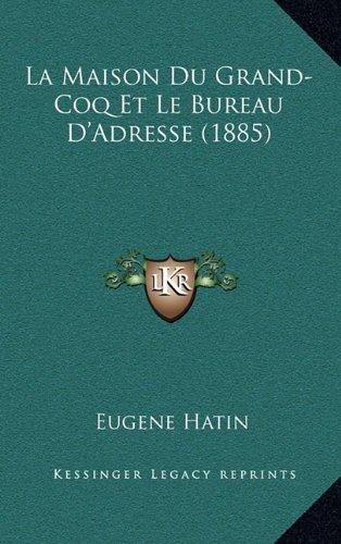 9781168911216: La Maison Du Grand-Coq Et Le Bureau D'Adresse (1885) (French Edition)