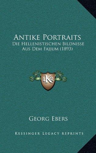 9781168912237: Antike Portraits: Die Hellenistischen Bildnisse Aus Dem Fajjum (1893) (German Edition)