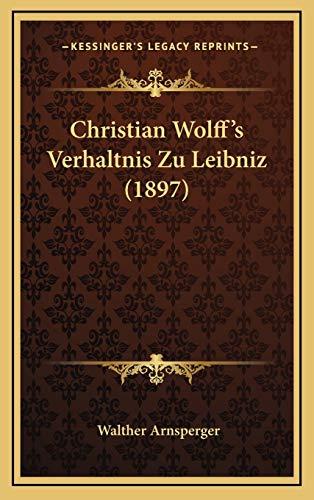 9781168912480: Christian Wolff's Verhaltnis Zu Leibniz (1897)