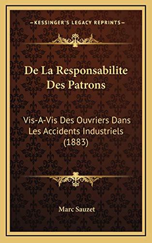 9781168913029: De La Responsabilite Des Patrons: Vis-A-Vis Des Ouvriers Dans Les Accidents Industriels (1883) (French Edition)