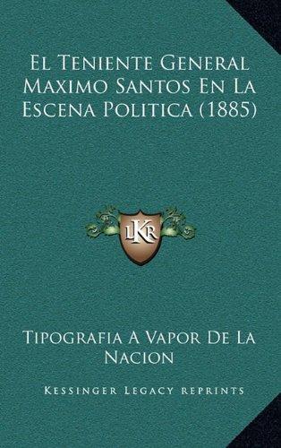 9781168915221: El Teniente General Maximo Santos En La Escena Politica (1885)