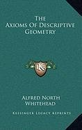 9781168916136: The Axioms Of Descriptive Geometry