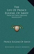 9781168916211: The Life Of Prince Eugene, Of Savoy: From His Own Original Manuscript