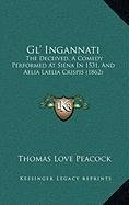 9781168919687: Gl' Ingannati: The Deceived, A Comedy Performed At Siena In 1531, And Aelia Laelia Crispis (1862)