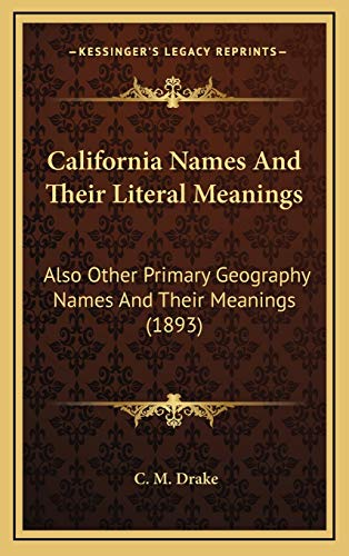 9781168921024: California Names And Their Literal Meanings: Also Other Primary Geography Names And Their Meanings (1893)