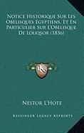 9781168924940: Notice Historique Sur Les Obelisques Egyptiens, Et En Particulier Sur L'Obelisque de Louqsor (1836)