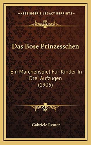 9781168925954: Das Bose Prinzesschen: Ein Marchenspiel Fur Kinder In Drei Aufzugen (1905) (German Edition)