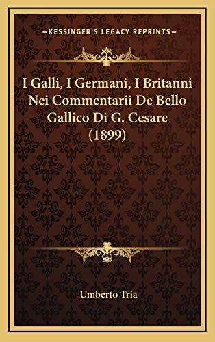 9781168928849: I Galli, I Germani, I Britanni Nei Commentarii De Bello Gallico Di G. Cesare (1899) (Italian Edition)