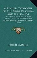 9781168931801: A Revised Catalogue Of The Birds Of China And Its Islands: With Descriptions Of New Species, References To Former Notes, And Occasional Remarks (1871)