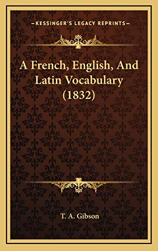 9781168931979: A French, English, And Latin Vocabulary (1832)