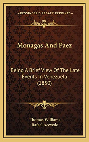 Monagas And Paez: Being A Brief View Of The Late Events In Venezuela (1850) (9781168934963) by Thomas Williams; Rafael Acevedo