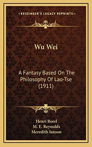 9781168935915: Wu Wei: A Fantasy Based On The Philosophy Of Lao-Tse (1911)