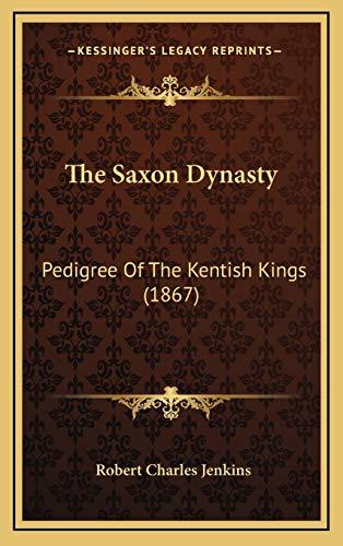 9781168936295: The Saxon Dynasty: Pedigree Of The Kentish Kings (1867)