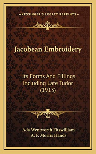 9781168936684: Jacobean Embroidery: Its Forms and Fillings Including Late Tudor (1913)
