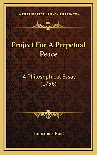 Project For A Perpetual Peace: A Philosophical Essay (1796) (9781168936912) by Kant, Immanuel
