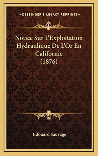 9781168941053: Notice Sur L'Exploitation Hydraulique De L'Or En Californie (1876) (French Edition)