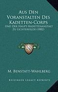 9781168941763: Aus Den Voranstalten Des Kadetten-Corps: Und Der Haupt-Kadettenanstalt Zu Lichterfelde (1882) (German Edition)